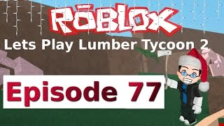 Roblox - Lets Play Lumber Tycoon 2 - Ep 77
