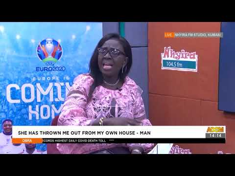 She has thrown me out my own house-  Man -Obra on Adom TV- (24-6-21)