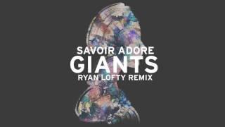 Savoir Adore - Giants (Ryan Lofty Remix) [Audio]