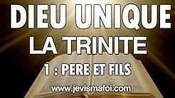 Dieu est Unique, la Trinité - 1: Le Père et le Fils - La Bible