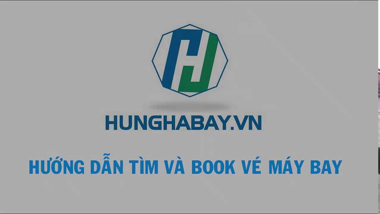Hướng dẫn tìm và book vé máy bay giá rẻ tại Hunghabay.vn