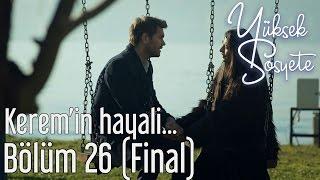 Yüksek Sosyete 26. Bölüm (Final) - Kerem'in Hayali...