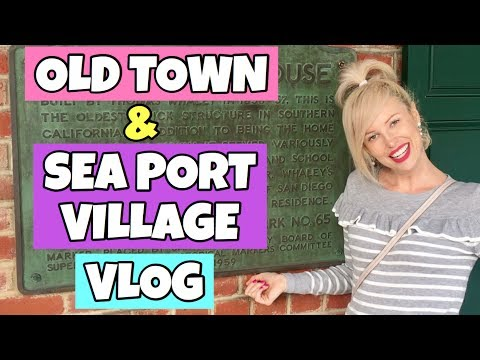 OLD TOWN & SEAPORT VILLAGE SAN DIEGO 2017 // VLOG
