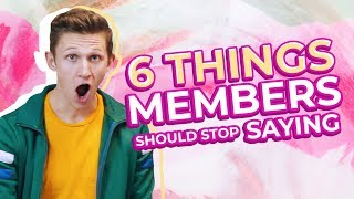 6 Things Members Should Stop Saying