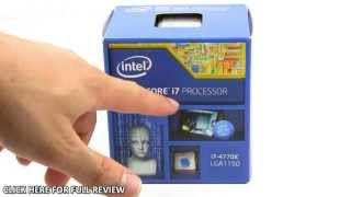 Intel Core i7-4770K Unboxing & Overview