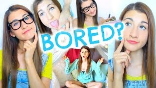What To Do When You're Bored!