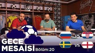 Dünya Kupası'nda Son Çeyrek Final Maçları: İsveç-İngiltere, Rusya-Hırvatistan | Gece Mesaisi #20