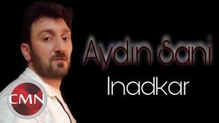 Aydın Sani - İnadkar