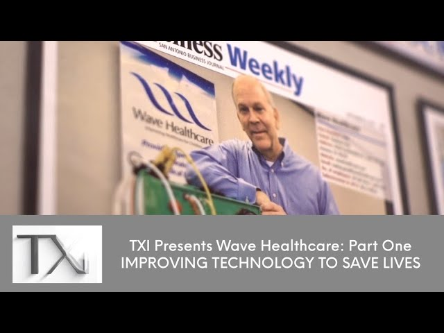 TXi Presents Wave Healthcare: Part One, Improving Technology to Save Lives