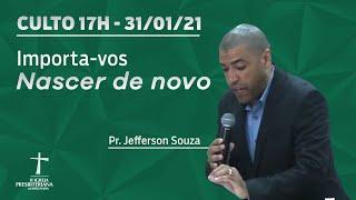 Culto de Celebração - 31/01/2021 - 19h - Pr. Jefferson Souza- João 3  - Importa-vos nascer de novo.