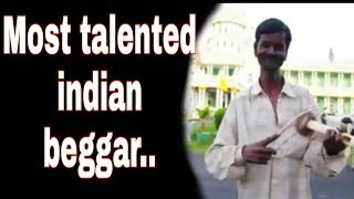 Most talented indian beggar..