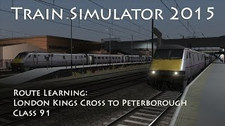 Train Simulator 2015 - Route Learning: London to Peterborough (Class 91)