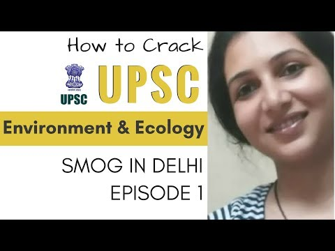 Environmental Issues for UPSC Exam: Current Issues - Smog In Delhi Episode 1