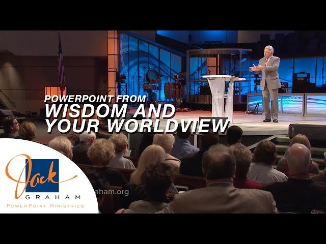 PowerPoint from: Wisdom and Your Worldview | PowerPoint with Dr. Jack Graham