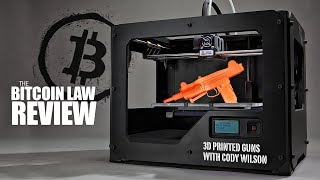 Bitcoin Law Review - 3D Printed Guns (w/ Cody Wilson of Defense Distributed)