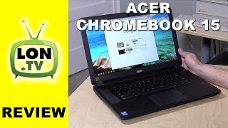 Acer Chromebook 15 Review and Buying Guide - i5, i3, or Celeron with 15 inch display