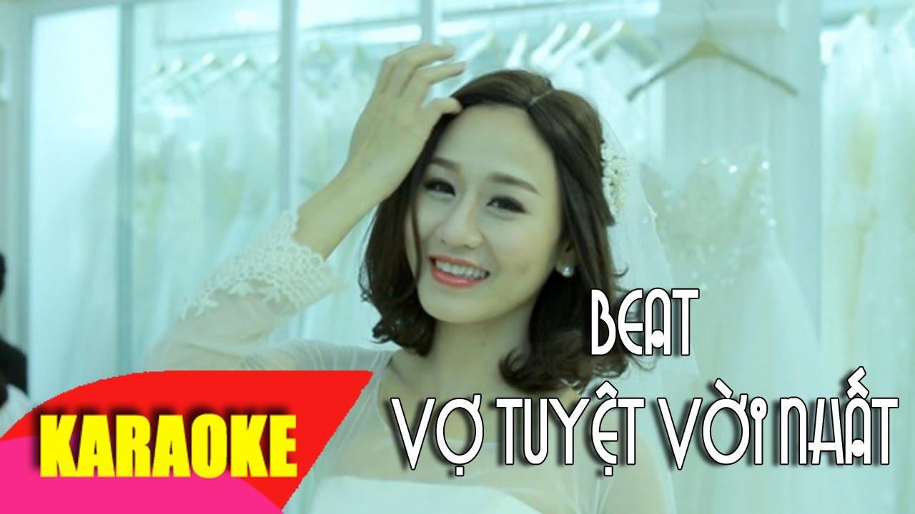 Vợ Tuyệt Vời Nhất Karaoke (beat chuẩn) – Vũ Duy Khánh | Bao quát những nội dung liên quan mốt tóc nữ hè 2016 mới cập nhật