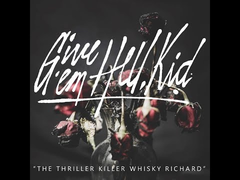 Give 'Em Hell, Kid - The Thriller Killer Whisky Richard (Lyric Content Video)