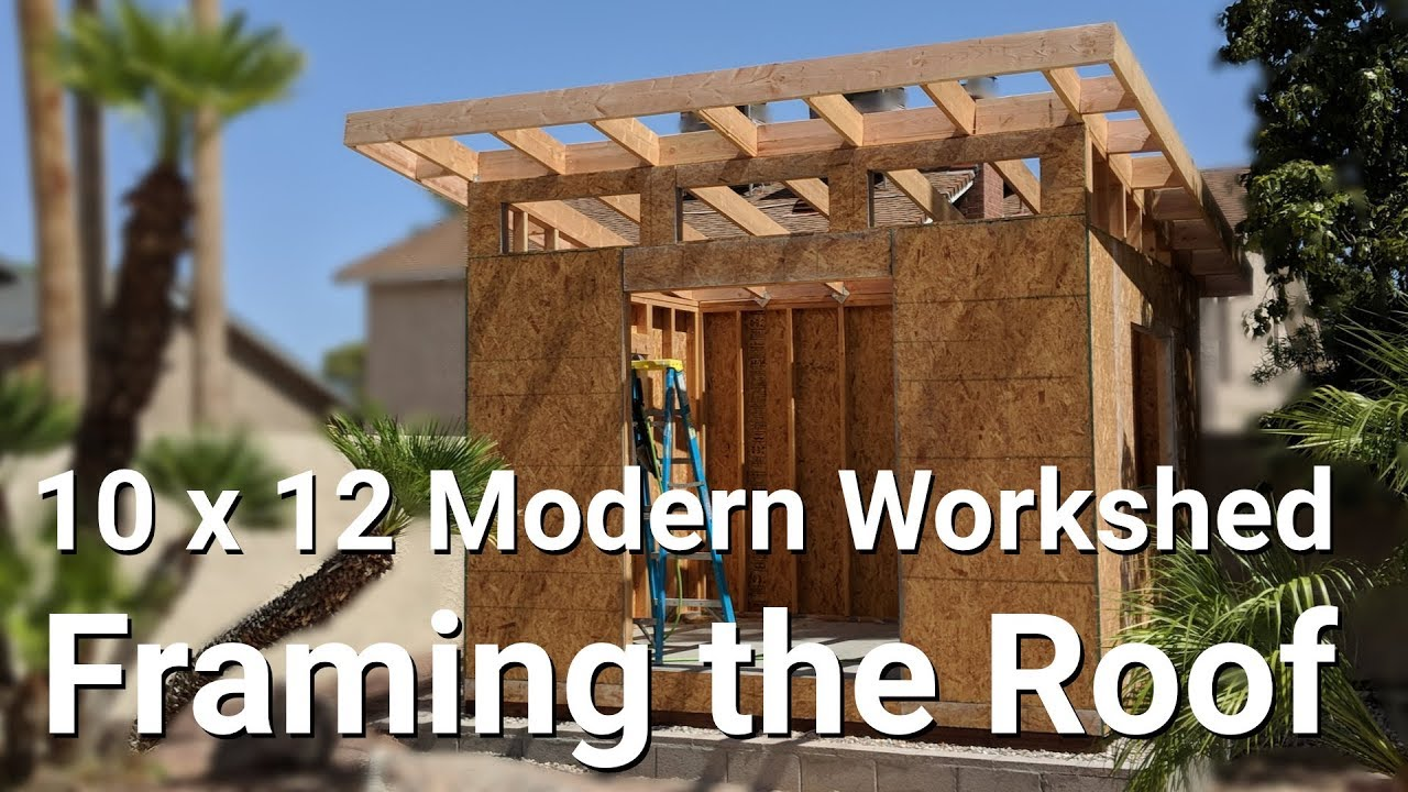 10 X12 Modern Work Shed Part 6 Framing The Roof Youtube