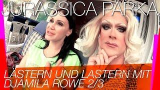 Lästern und lastern mit Djamila Rowe & Jurassica Parka (2/3)