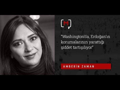 """Amberin Zaman: """"Washington'da, Erdoğan'ın korumalarının yarattığı şiddet tartışılıyor"""""""