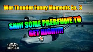 War Thunder Funny Moments Ep. 1 SNIFF PERFUME ALL DAY