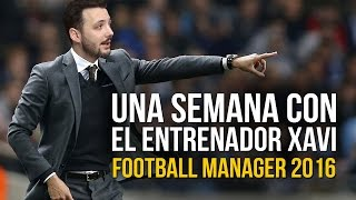 Una semana con el entrenador Xavi - Football Manager 2016