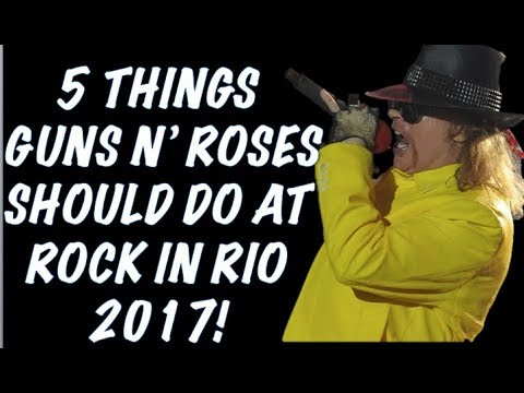 Guns N' Roses: 5 Things Guns N' Roses Should do At Rock in Rio 2017 Brazil! September 23, 2017