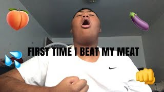 FIRST TIME I BEAT MY MEAT (MUST WATCH)