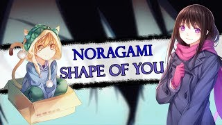 Noragami - Shape of You (Бездомный Бог - Shape of You)