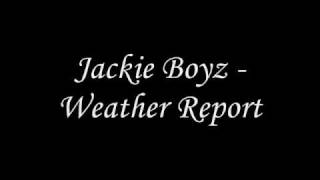 Watch Jackie Boyz Weather Report video