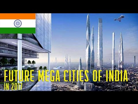 INDIAs Future City Biggest MEGAPROJECTS in 2017
