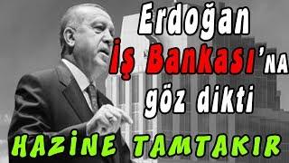 Erdoğan İş Bankası'na göz dikti.HAZiNE TAM TAKIR 6.2.2019