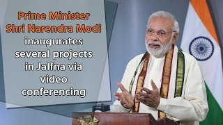 PM Shri Narendra Modi inaugurates several projects in Jaffna via video conferencing