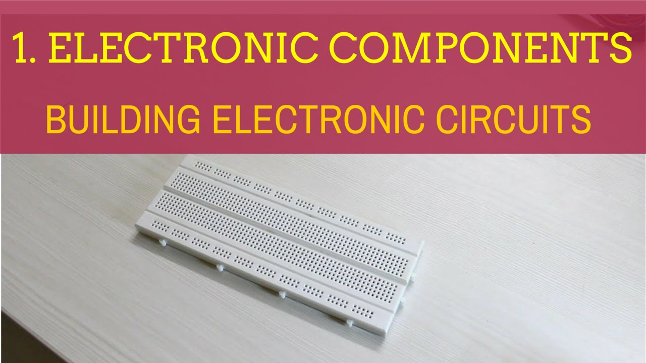 Building Electronic Circuits Tutorial 1 Components Discover Schematics Youtube