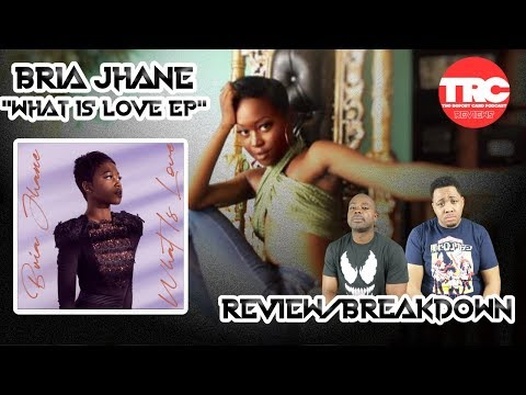 """Bria Jhane """"What Is Love? EP"""" Review *Honest Review Mp3"""