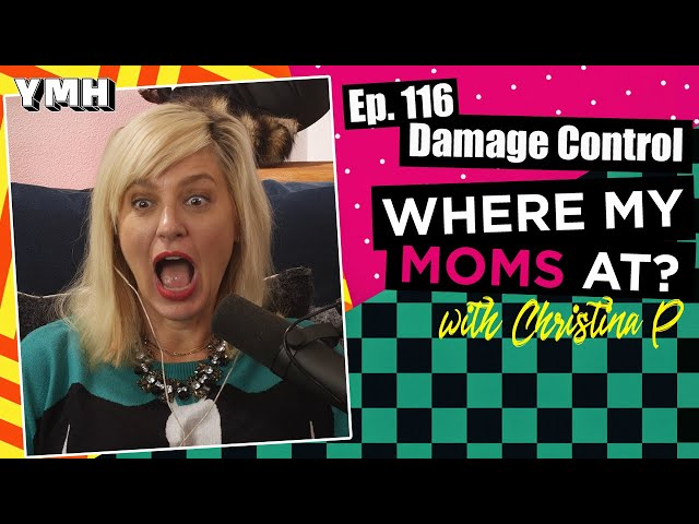 Ep. 116 Damage Control | Where My Moms At?