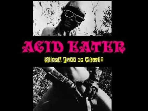 Acid Eater - Black Fuzz On Wheels (Full Album)