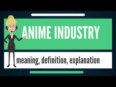 What is ANIME INDUSTRY? What does ANIME INDUSTRY mean? ANIME INDUSTRY meaning & explanation