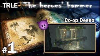 """[TRLE] THE HEROES HAMMER - LvL1 - Co-Op Deseo [1/3] - """"Przez kolce i czasówki"""""""