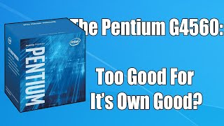 Why You Might Not Be Able To Buy The Budget Pentium G4560 For Much Longer
