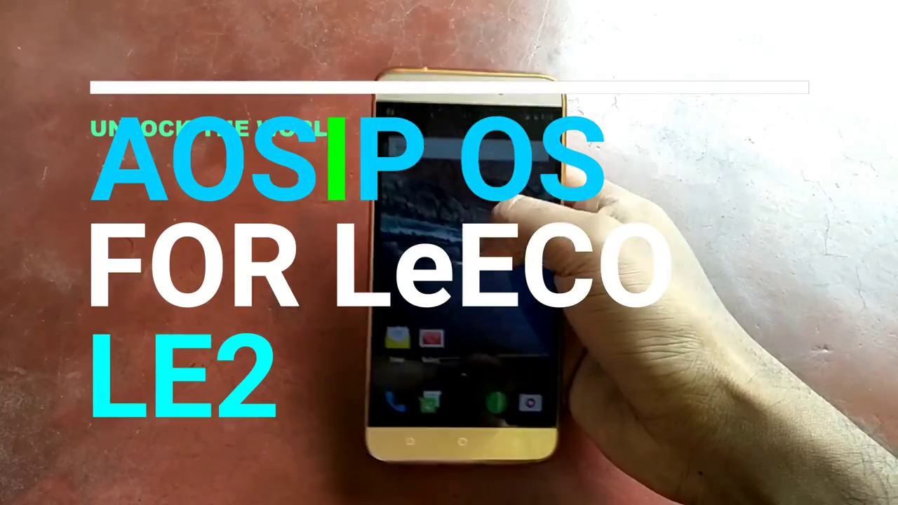AOSiP Rom For letv le2 Android Nougat Bugs less | custom Rom For le2 Aosip