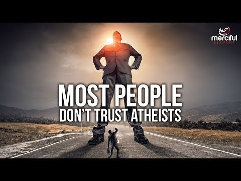 WHY ATHEISTS ARE NOT TRUSTED (IN THE WESTERN WORLD)
