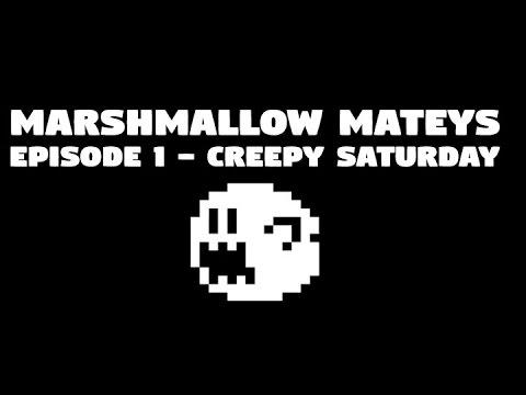 Marshmallow Mateys - Episode 1 - Creepy Saturday