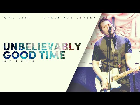 Owl City - Unbelievably Good Time (Mashup)