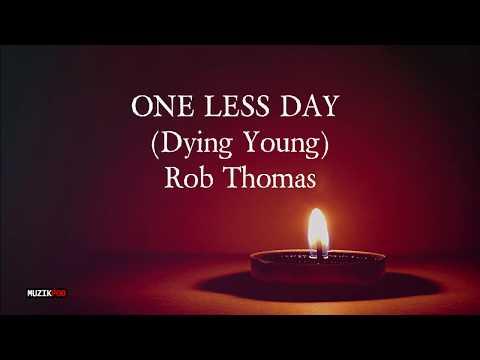 Rob Thomas - One Less Day (Dying Young)  Lyrics