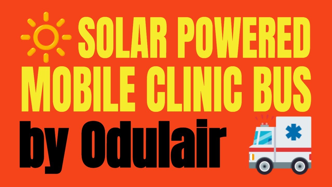 Mobile Clinic Bus: 100% Solar Powered Mobile Clinics Busses
