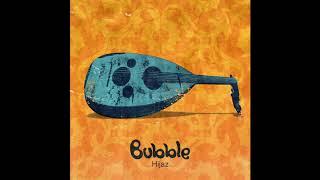 [4.85 MB] Bubble - Hijaz 2017