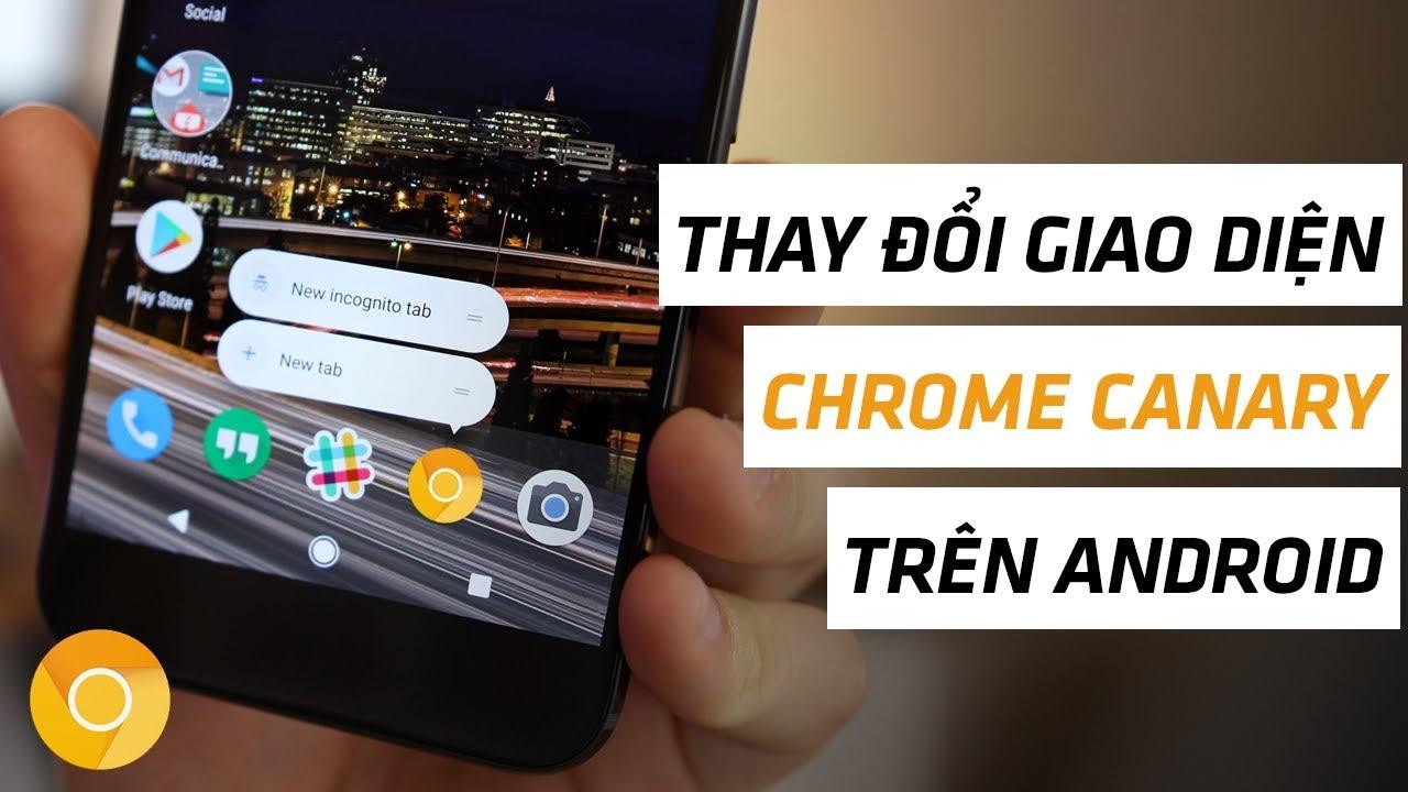 Cách thay đổi giao diện Chrome Canary trên Android   Điện Thoại Vui