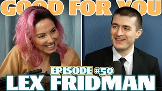 Ep #50: LEX FRIDMAN | Good For You Podcast with Whitney Cummings